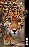 Pantanal Wildlife (A Visitor's Guide to Brazil's Great Wetland) - Bradt