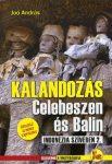 Kalandozás Celebeszen és Balin  (Indonézia szívében 2.)