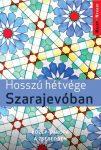 Hosszú hétvégék Szarajevóban útikönyv - Kelet-nyugat könyvek