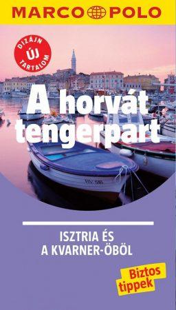 A horvát tengerpart - Isztria és a Kvarner-öböl útikönyv - Marco Polo