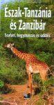 Észak-Tanzánia és Zanzibár útikönyv (Szafari, hegymászás és üdülés)