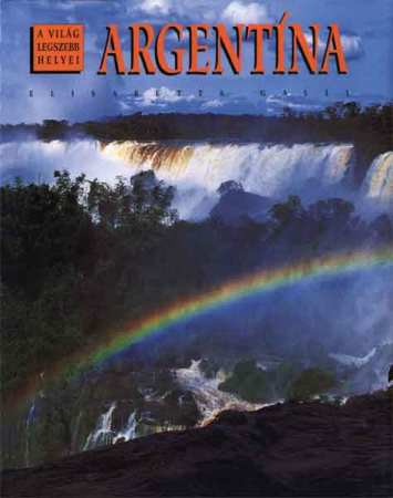 Argentína - A világ legszebb helyei