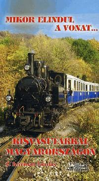 Mikor elindul a vonat... - Kisvasutakkal Magyarországon