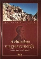 A Himalája magyar remetéje - Kőrösi Csoma Sándor életútja