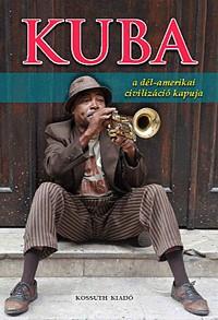 Kuba (A dél-amerikai civilizáció kapuja)