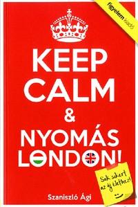 Keep Calm & Nyomás London!